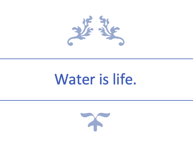 Water is life.